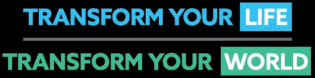 Transform Your Life - Transform Your World